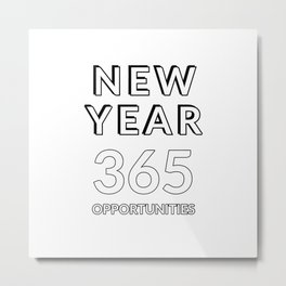 NEW YEAR 365 OPPORTUNITIES Metal Print