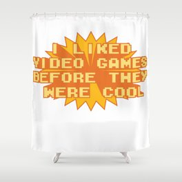 I LIKED VIDEO GAMES BEFORE THEY WERE COOL Shower Curtain
