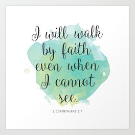 I will walk byfaith even when I cannot see. 2 Corinthians 5:7 Art Print