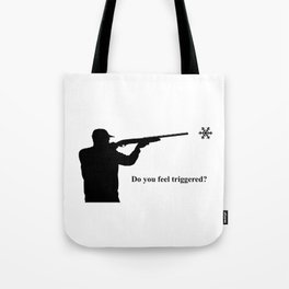 Do you feel triggered? Tote Bag