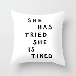 She has tried, she is tired (B&W) Throw Pillow
