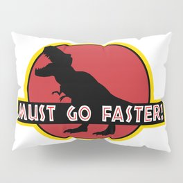 Must go faster Pillow Sham