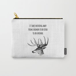 It takes nothing away from a human to be kind to an animal - Animal rights Quote  Carry-All Pouch