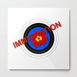 Target Immigration Ban Metal Print