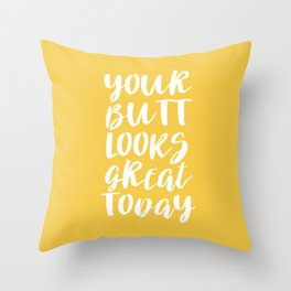 Your Butt Looks Great Today - Yellow Quote Throw Pillow