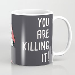 You are killing it 001 Coffee Mug