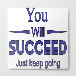 You Will Succeed Metal Print