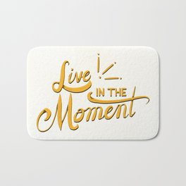 Live In The Moment Bath Mat