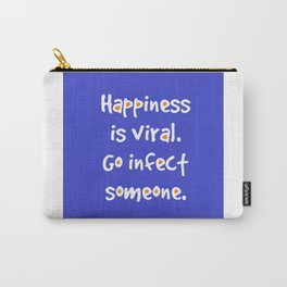 Happiness is viral. A quote Carry-All Pouch