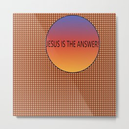 Jesus Is The Answer Metal Print