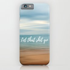 Let that shit go iPhone 6s Slim Case