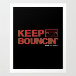 KEEP BOUNCIN' - A TRIBE CALLED QUEST Art Print