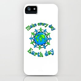 Make Every Day Earth Day iPhone Case