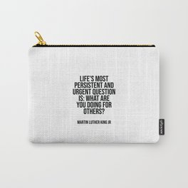 "Life's most persistent and urgent question is, ""What are you doing for others"" Carry-All Pouch"