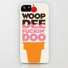 Woop Dee Doo iPhone Case
