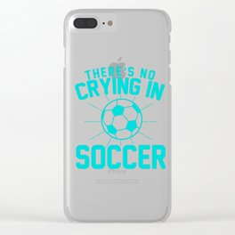 Theres No Crying in soccer2 Clear iPhone Case