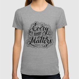 Every Moment Matters. Hand-lettered calligraphic quote print T-shirt