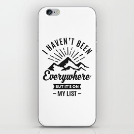 I Haven't Been Everywhere iPhone Skin