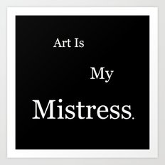 Art Is My Mistress Art Print