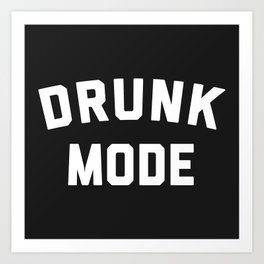 Drunk Mode Funny Quote Art Print