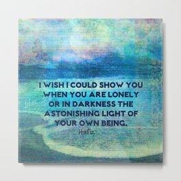 HAFIZ loneliness happy inspirational quote Metal Print