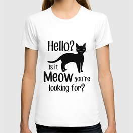 Hello? Is it Meow you are looking for? T-shirt