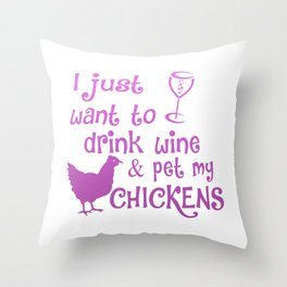 Drink Wine & Pet My Chickens Throw Pillow