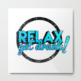Relax, get drunk Metal Print