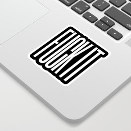 FUCK IT (Black & White) Sticker