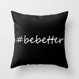 Be Better #bebetter black & white Throw Pillow