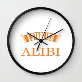 I'm Just Here To Establish An Alibi fun t-shirt design for those with a sense of humor! Sarcastic Wall Clock