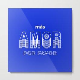 Mas Amor Porfavor Metal Print