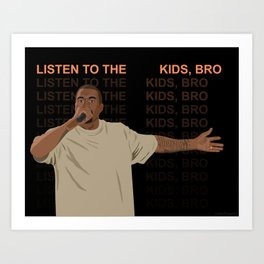 Listen to the KIDS, bro! Art Print