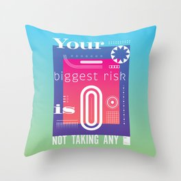 Your biggest risk is not taking any Throw Pillow