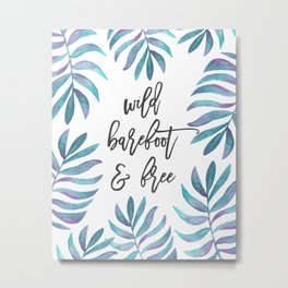 Wild, Barefoot & Free - Palm Leaf Quote Metal Print