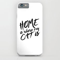Home is where my cat is Slim Case iPhone 6s