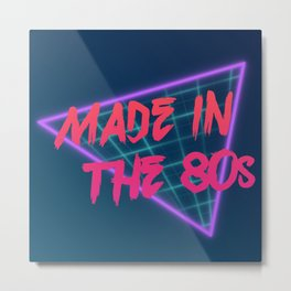 Made in th 80s Metal Print