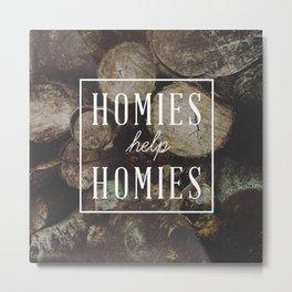 Homies Help Homies Metal Print
