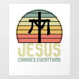 Jesus Changes Everything Art Print