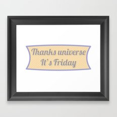 Thanks Universe It's Friday Framed Art Print