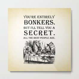 Alice In Wonderland - Tea Party - You're Entirely Bonkers - Quote Metal Print