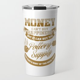 Money Can't Buy Happiness Pottery Supply Potters Shaping Clay Mud Gift Travel Mug