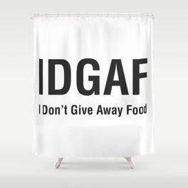 IDGAF (I Don't Give Away Food) Shower Curtain