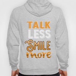 Talk Less Smile More Happiness Hoody