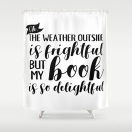 The Weather Outside is Frightful V2 Shower Curtain