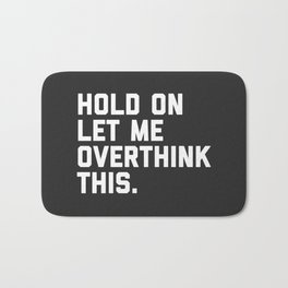Overthink This Funny Quote Badematte