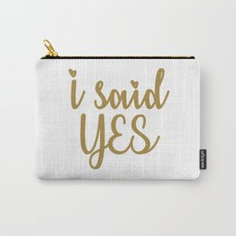 I Said Yes Carry-All Pouch