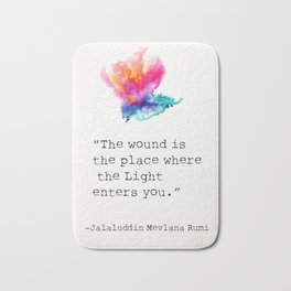 """The wound is the place where the Light enters you."" Bath Mat"
