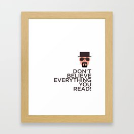 DON'T BELIEVE EVERYTHING YOU READ Framed Art Print