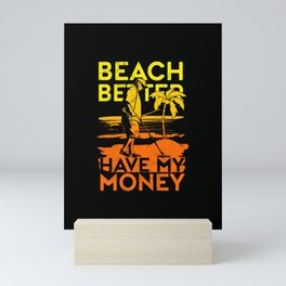Metal Detecting Beach Better Have My Money Mini Art Print
